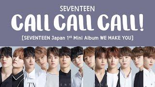 Video [LYRICS/가사] SEVENTEEN (세븐틴) - CALL CALL CALL! [Japan 1st Mini Album WE MAKE YOU] MP3, 3GP, MP4, WEBM, AVI, FLV Juli 2018