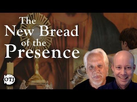 On the Journey with Matt and Ken, Ep. 40: The Real Presence – The New Bread of the Presence