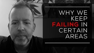 Day 103 - Why We Keep Failing in Certain Areas