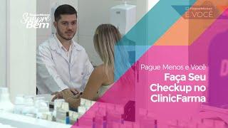 Pague Menos e Você - Faça Seu Check-up no Clinic Farma