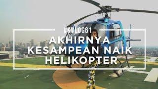 #KVLOG61 - AKHIRNYA KESAMPEAN NAIK HELICOPTER