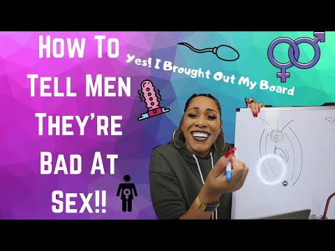 How To Tell Men Their Sex Is Bad!!