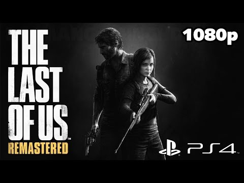 The Last of Us Remastered (PS4) - First 60 Minutes Gameplay [1080p] TRUE-HD QUALITY
