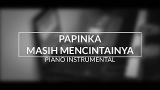 Video Papinka - Masih Mencintainya (Piano Instrumental Cover) MP3, 3GP, MP4, WEBM, AVI, FLV Februari 2019
