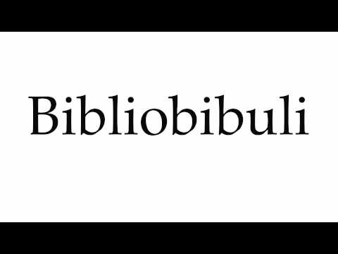 How to Pronounce Bibliobibuli