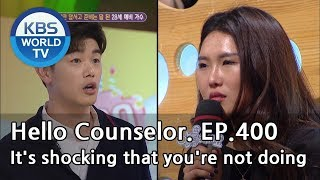 It's shocking that you're not doing. [Hello Counselor/ENG/2019.02.18]