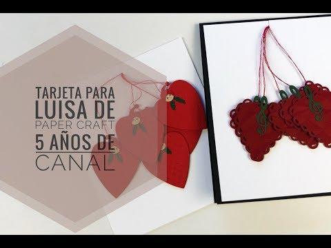 Tarjetas de amor - TARJETA DE CUMPLEAÑOS  LUISA PAPER CRAFT  Felices 5 años de Canal