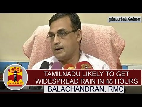 Tamil-nadu-likely-to-get-widespread-rain-in-48hours--Balachandran-Director-of-RMC