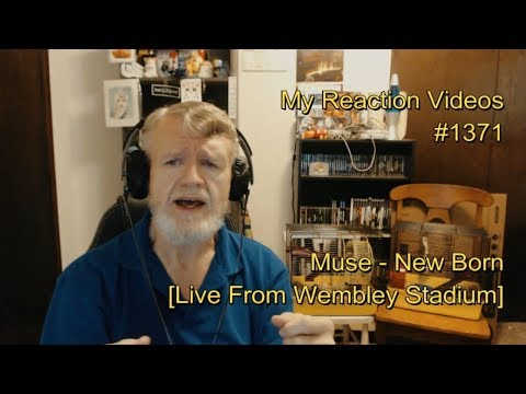 Muse - New Born [Live From Wembley Stadium] : REUPLOAD SANS ORIGINAL VIDEO My Reaction Videos #1371