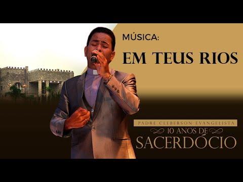 10 ANOS DE SACERDÓCIO - PADRE CLEBERSON EVANGELISTA - MÚSICA: Em Teus Rios