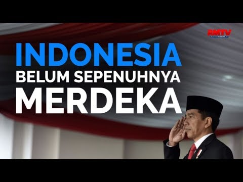 Indonesia Belum Sepenuhnya Merdeka