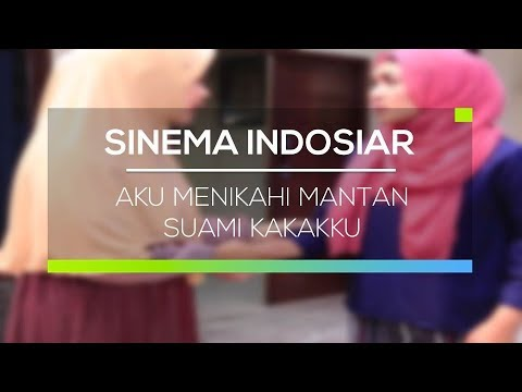 Sinema Indosiar - Aku Menikahi Mantan Suami Kakakku