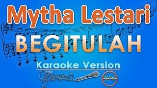 Video Mytha Lestari  - Begitulah (Karaoke Lirik Tanpa Vokal) by GMusic MP3, 3GP, MP4, WEBM, AVI, FLV Juli 2018