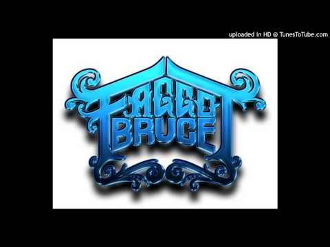 Faggot Bruce - Mash That Dinner