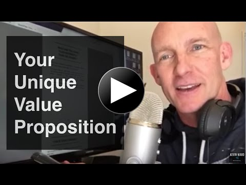 Your Unique Value Proposition (UVP) - Stop Trying to Be Different - Kevin Ward