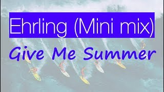Ehrling - Give Me Summer (Mini Mix)