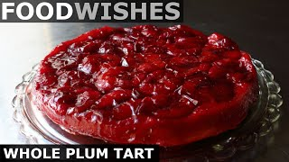 Whole Plum Tart (FAIL) - Food Wishes by Food Wishes