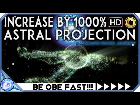 GUARANTEED: ASTRAL PROJECTION INCREASE BY 1000% MOST POWERFUL Binaural Beats ASTRAL PROJECTION Music