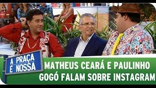 Matheus Ceará e Paulinho Gogó falam sobre Instagram Inscreva-se no canal da A Praça É Nossa:...