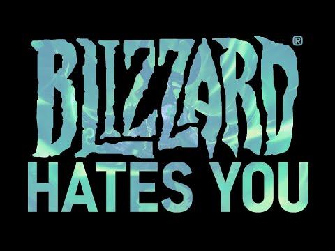 Blizzard Entertainment Hates You