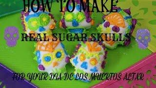 HOW TO MAKE REAL SUGAR SKULLS FOR DIA DE LOS MUERTOS ALTAR