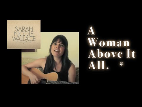 Sarah Nicole Wallace Music Video - A Woman Above It All