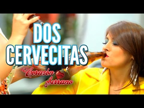 Corazón Serrano - Dos Cervecitas