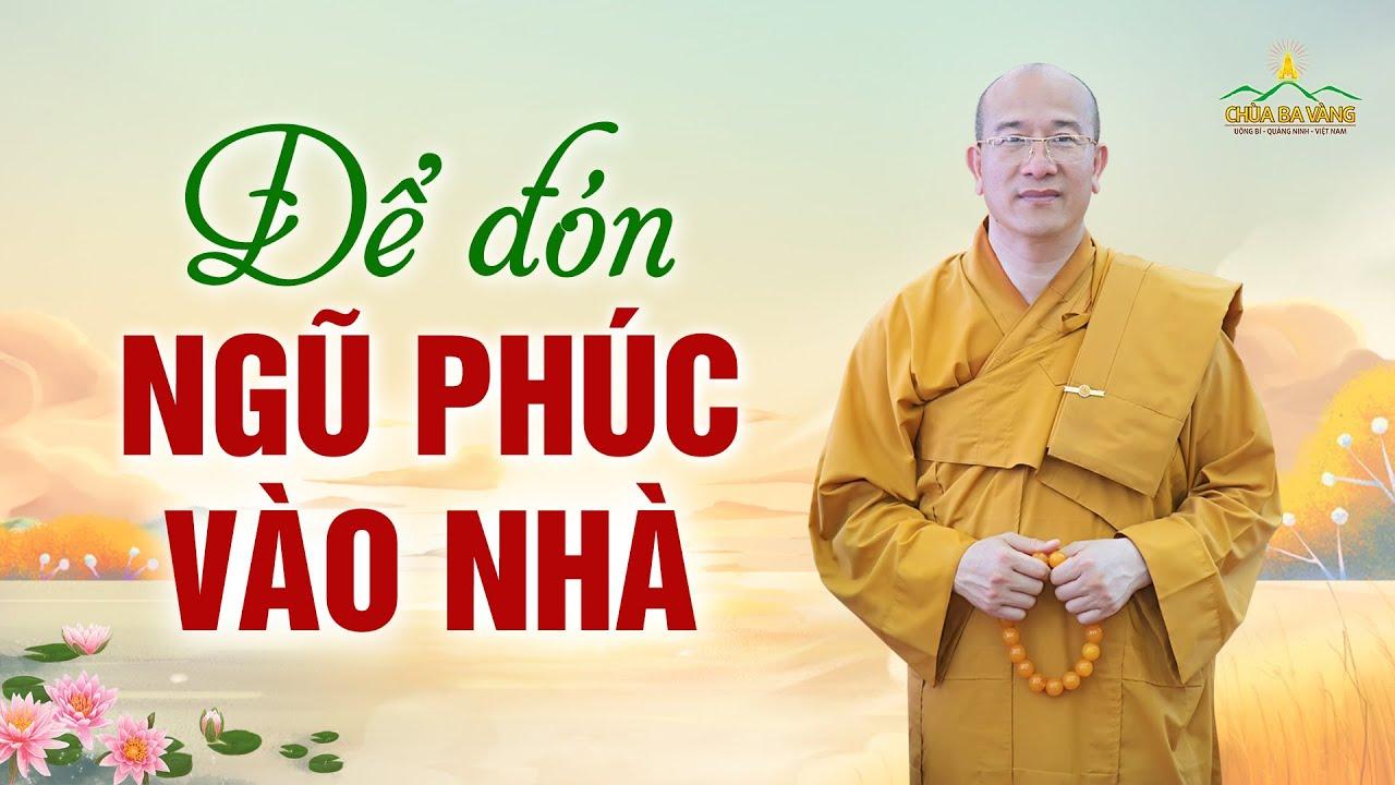 Hiểu rõ nhân quả để đón ngũ phúc vào nhà | Thầy Thích Trúc Thái Minh