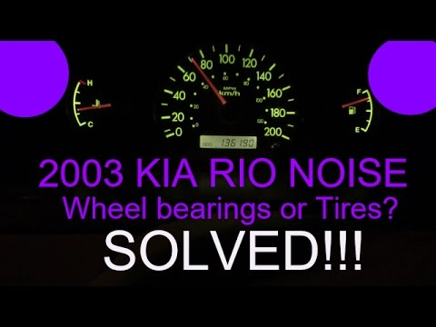 Kia Rio Noise / loud sound when moving - Wheel bearings or Tires (SOLVED - READ DESCRIPTION)