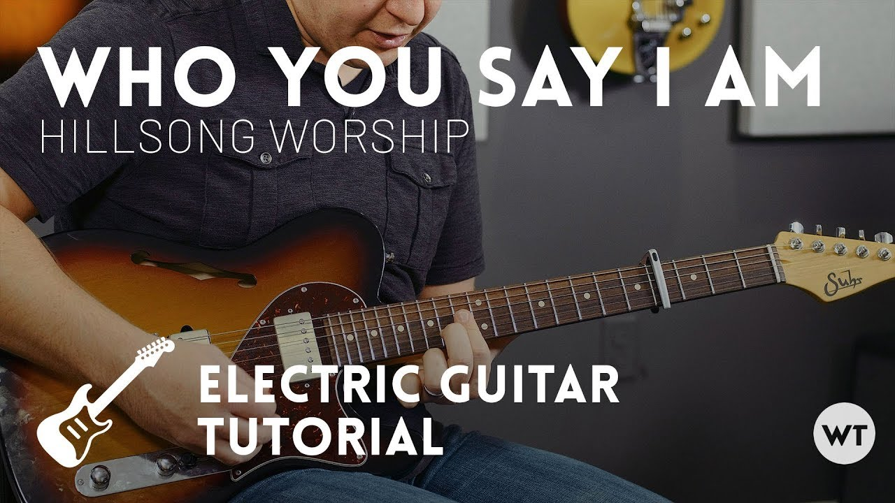 Who You Say I Am – Hillsong Worship – Electric (lead) guitar tutorial