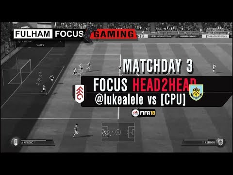 Fulham Focus H2H | Matchday 3 | @lukealele Vs CPU (Burnley) | FIFA 18
