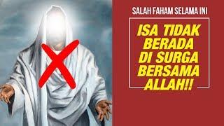 Video Kita Salah Faham Selama Ini! Isa Tidak Ada di Surga Bersama Allah MP3, 3GP, MP4, WEBM, AVI, FLV Januari 2019