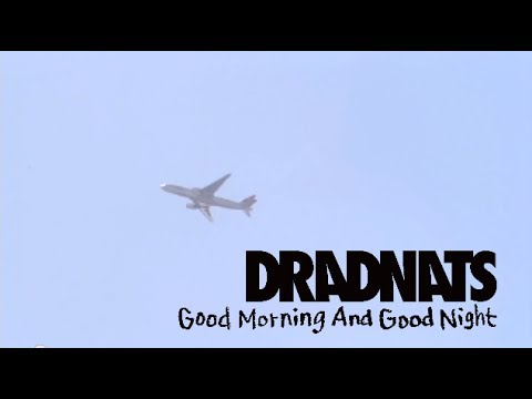, title : 'DRADNATS -Good Morning And Good Night(OFFICIAL VIDEO)'