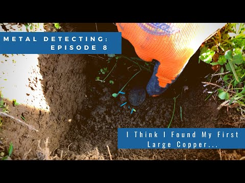 Metal Detecting - Episode 8: I Think I Found My First Large Copper...