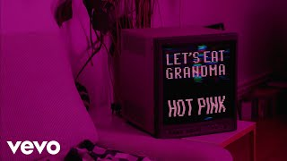 Lets Eat Grandma - Hot Pink (Official Music Video)
