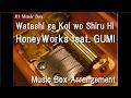 Watashi ga Koi wo Shiru Hi/HoneyWorks feat. GUMI [Music Box]