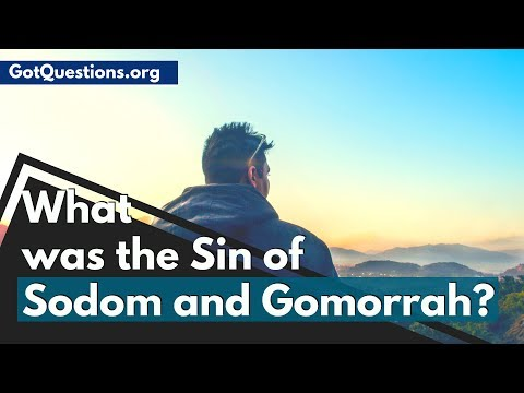 What was the Sin of Sodom and Gomorrah ?  | GotQuestions.org