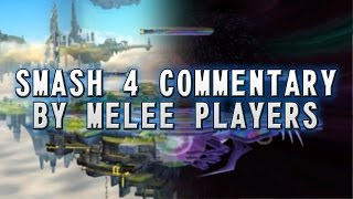Smash 4 Commentary By Melee Players