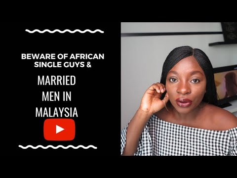 Beware of African married men in Malaysia