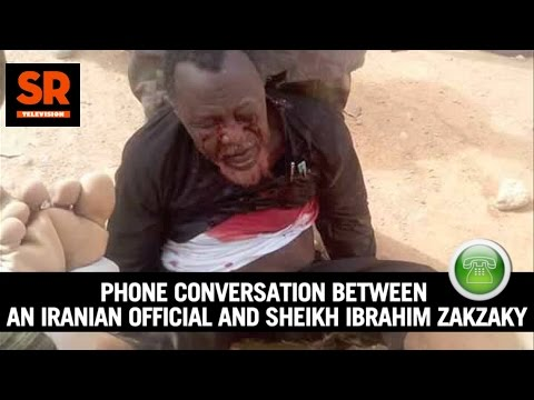 Phone Conversation Between An Iranian Official And Sheikh Ibrahim Zakzaky
