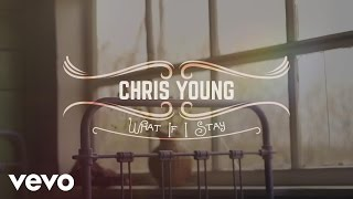 Chris Young - What If I Stay (Lyric Video)