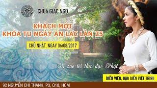[LIVESTREAM] Vì sao tôi theo đạo Phật 18 - Diễn viên, Đạo diễn Việt Trinh ngày 06/08/2017