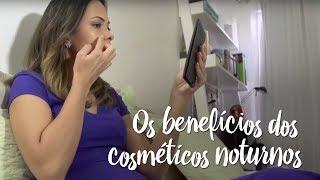 Fica a Dica – Os benefícios dos cosméticos noturnos