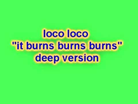 Loco Loco - It Burns Burns Burns (Deep Version)