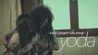 Video Yoda - Kasih Jangan Kau Pergi (Official Video Clip) MP3, 3GP, MP4, WEBM, AVI, FLV Februari 2019