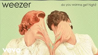 Weezer - Do You Wanna Get High?