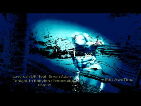 VIDEO-Loverush UK! feat. Bryan Adams -Tonight In Babylon (Protoculture Remix)