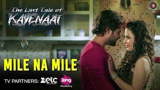 Mile Na Mile Video Song The Last Tale Of Kayenaat Zeeshan Khan Vani Vashisth