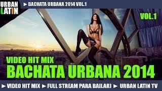 BACHATA 2014 ► BACHATA URBANA ROMANTICA VIDEO HIT MIX (FULL STREAM MIX PARA BAILAR) ► URBAN LATIN TV