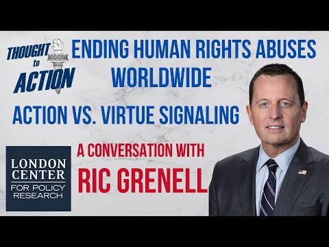 Ending #HumanRights​ Abuses Worldwide; Action vs. Virtue Signaling with Ric Grenell